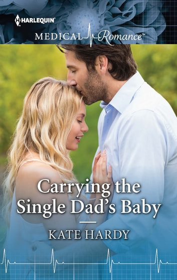 Carrying the Single Dad's Baby eBook by Kate Hardy