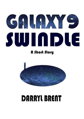 Galaxy9 Swindle - A Galaxy9 Short Story ebook by Darryl Brent
