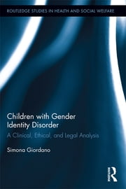 Children with Gender Identity Disorder - A Clinical, Ethical, and Legal Analysis ebook by Simona Giordano