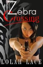 Zebra Crossing ebook by Lolah Lace