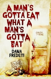 A Man's Gotta Eat What a Man's Gotta Eat (EBK) ebook by Dana Fredsti