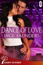 Dance of Love (Ubuntu African Romance) ebook by Inge Saunders