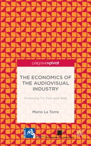 The Economics of the Audiovisual Industry - Financing TV, Film and Web ebook by Professor Mario La Torre