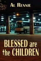Blessed are the Children ebook by Al Rennie