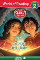 World of Reading: Elena of Avalor: The Secret Spell Book - Level 2 eBook by Disney Book Group