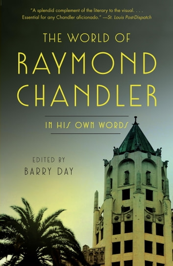 The World of Raymond Chandler - In His Own Words eBook by Raymond Chandler