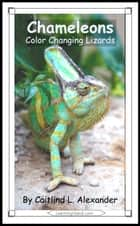Chameleons: Color Changing Lizards ebook by Caitlind L. Alexander