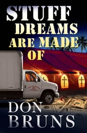 Stuff Dreams Are Made Of - A Novel ebook by Don Bruns