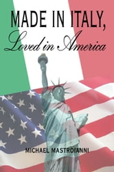 Made in Italy, Loved in America ebook by Michael P. Mastroianni