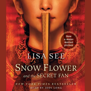 Snow Flower and the Secret Fan - A Novel audiobook by Lisa See