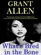 What's Bred in the Bone: The top-prize-winning novel in one of the richest literary awards in Britain ebook by Grant Allen