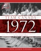 Team Canada 1972 - The Official 40th Anniversary Celebration of the Summit Series ebook by Andrew Podnieks