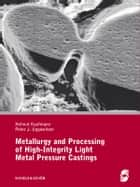 Metallurgy and Processing of High-Integrity Light Metal Pressure Castings ebook by Helmut Kaufmann,Peter J. Uggowitzer