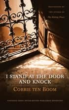 I Stand at the Door and Knock - Meditations by the Author of The Hiding Place ebook by Corrie ten Boom