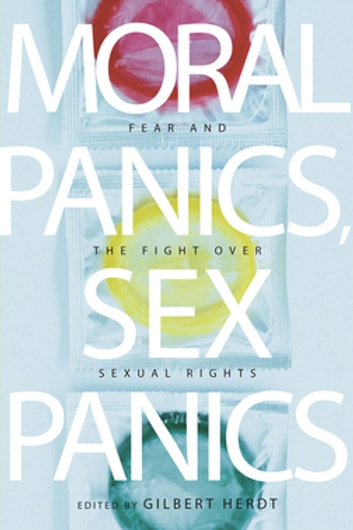 Moral Panics, Sex Panics - Fear and the Fight over Sexual Rights ebook by