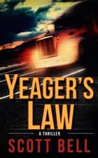 Yeager's Law - An Abel Yeager Novel, #1 ebook by Scott Bell