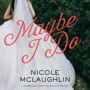 Maybe I Do audiobook by Nicole McLaughlin