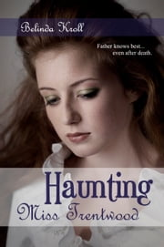 Haunting Miss Trentwood ebook by Belinda Kroll