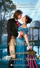 La signora di Hanover Square - I Grandi Romanzi Storici ebook by Anne Herries