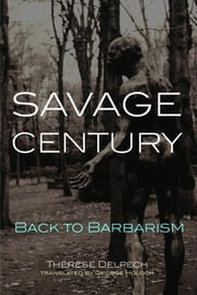 Savage Century - Back to Barbarism ebook by Therese Delpech,George Holoch