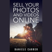 Sell Your Photos & Videos Online audiobook by Daniele Carrer