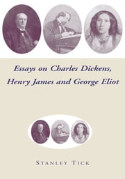 Essays on Charles Dickens, Henry James, and George Eliot ebook by Stanley Tick