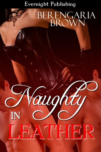 Naughty In Leather ebook by Berengaria Brown