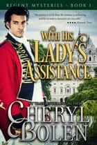 With His Lady's Assistance (Historical Romance Mystery) ekitaplar by Cheryl Bolen