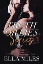 Truth or Lies Series: Books 1-3 ebook by Ella Miles