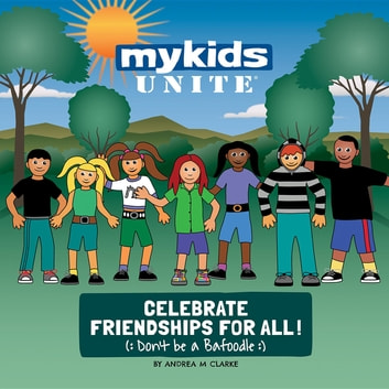 MyKids Unite Celebrate Friendships For All! - Don't Be a Bafoodle! ebook by Andrea M Clarke