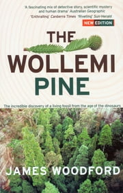 The Wollemi Pine - The Incredible Discovery of a Living Fossil From the Age of the Dinosaurs ebook by James Woodford