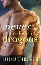 Never Deal With Dragons ebook by Lorenda Christensen