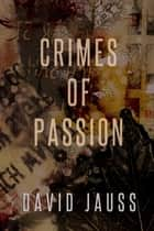 Crimes of Passion ebook by David Jauss