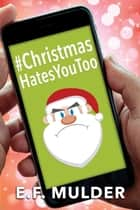 #ChristmasHatesYouToo ebook by E.F. Mulder
