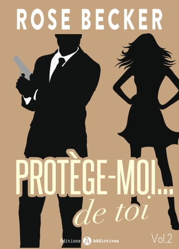 Protège-moi… de toi, vol. 2 ebook by Rose M. Becker