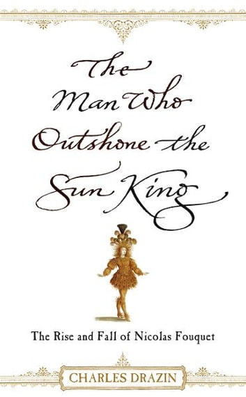 The Man Who Outshone The Sun King ebook by Charles Drazin
