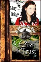 Mail Order Bride: A Love to Trust ebook by Mary L. Briggs