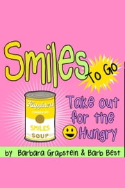 Smiles To Go: Take-out for the Smile Hungry ebook by Barb Best,Barbara Grapstein