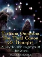 Tertium Organum The Third Canon Of Thought ebook by P.D. Ouspensky