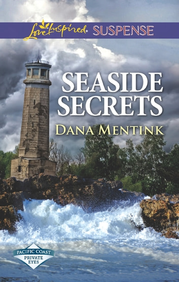 Seaside Secrets (Mills & Boon Love Inspired Suspense) (Pacific Coast Private Eyes) eBook by Dana Mentink