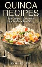 Quinoa Recipes: The Complete Cookbook for the Grain Free Diet ebook by Karen Follett