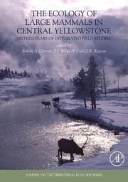The Ecology of Large Mammals in Central Yellowstone - Sixteen Years of Integrated Field Studies ebook by Robert A. Garrott,Patrick J. White,Fred G.R. Watson