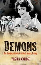 Demons - Our changing attitudes to alcohol, tobacco, and drugs ebook by Virginia Berridge