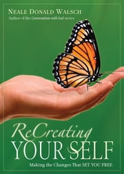 ReCreating Your Self - Making the Changes That Set You Free ebook by Neale Donald Walsch