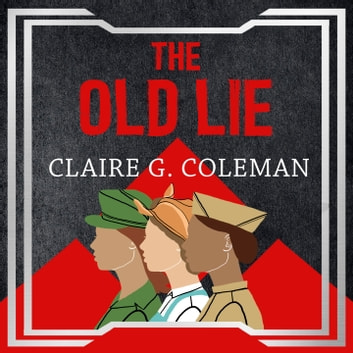 The Old Lie audiobook by Claire G. Coleman
