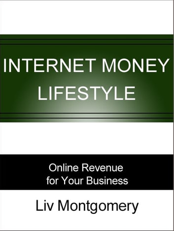 Internet Money Lifestyle: Online Revenue for Your Business ebook by Liv Montgomery