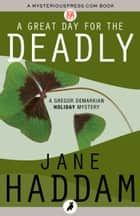 Great Day for the Deadly ebook by Jane Haddam