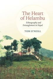 The Heart of Helambu - Ethnography and Entanglement in Nepal ebook by Tom O'Neill