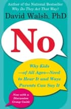 No - Why Kids--of All Ages--Need to Hear It and Ways Parents Can Say It ebook by Dr. David Walsh, Ph.D.