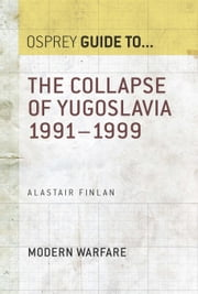 The Collapse of Yugoslavia 1991?1999 ebook by Alastair Finlan